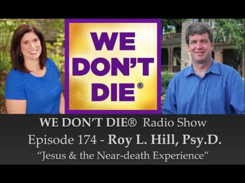 "Episode 174 Roy L. Hill, Psy.D.  author of  ""Jesus and the Near-Death Experience"""