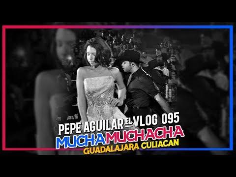 PEPE AGUILAR - EL VLOG 095 - MUCHA MUCHACHA GUADALAJARA/CULIACAN