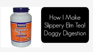 || Quick Tip! Slippery Elm for Doggy Digestion Issues! ||