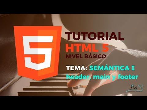 Tutorial HTML5 - 2017 Básico | Semántica 1 : header, main y footer | Cap.6