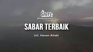 Download lagu Ust Hanan Attaki Sabar Terbaik Shift One Minute Booster Ceramah Singkat MP3