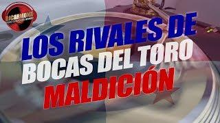 LOS RIVALES DE BOCAS DEL TORO - MALDICIÓN