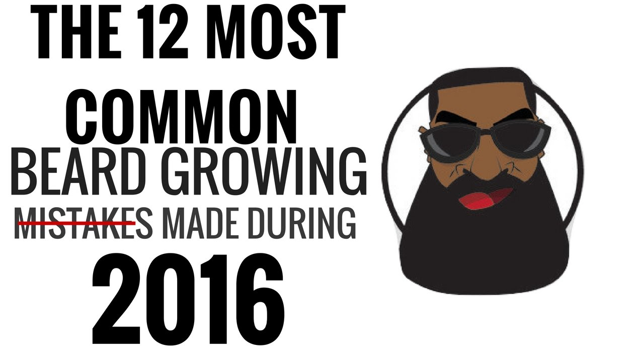 The 12 Most Common Beard Growing Mistakes Made During 2016 (Happy ...