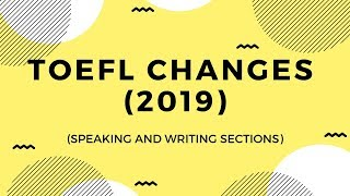 Changes to the TOEFL writing and speaking sections (UPDATED for March 2019)