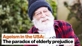 Ageism in the USA: The paradox of prejudice against the elderly | Ashton Applewhite | Big Think
