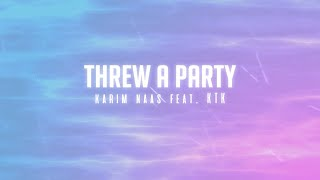 Karim Naas feat. KTK - Threw a Party (Lyric Video)