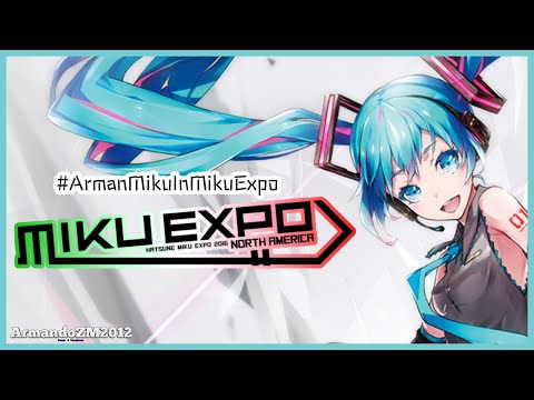 #ArmanMikuInMikuExpo - La gran experiencia! [Miku Expo 2016 en México]
