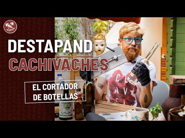 EL CORTADOR DE BOTELLAS *DESTAPANDO CACHIVACHES*