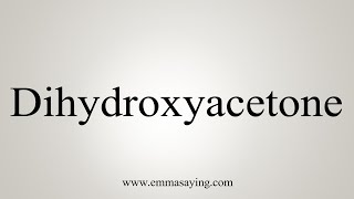 How To Pronounce Dihydroxyacetone