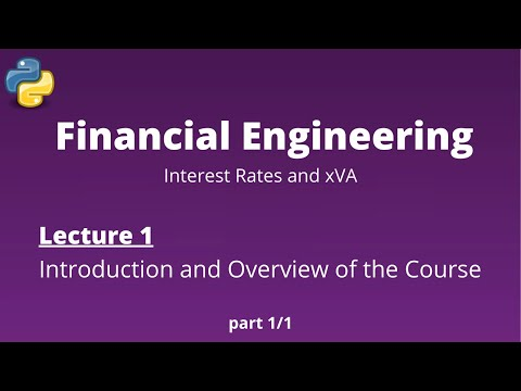 Financial Engineering Course: Lecture 1/14, (Introduction and Overview of the Course)