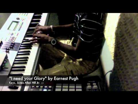Earnest Pugh I need your Glory covered by James A. Hill Jr.