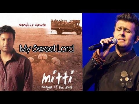 Sonu Nigam Rare English Song   My Sweet Lord   Mitti Songs Of Soil   Sandeep Chowta