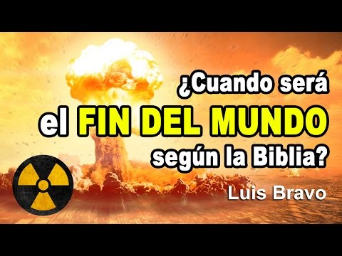 ¿Cuando será el fin del mundo según la Biblia? - Luis Bravo