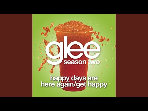 Happy Days Are Here Again / Get Happy (Glee Cast Version)