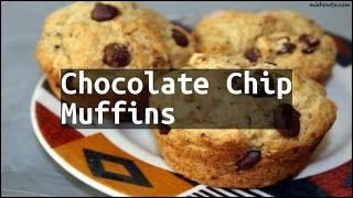 Recipe Chocolate Chip Muffins