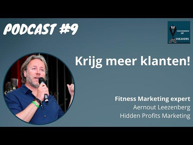 Podcast #9 Krijg meer klanten - Aernout Leezenberg