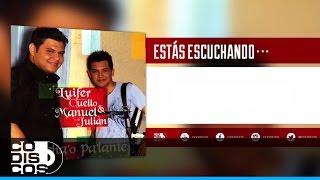 Luifer Cuello & Manuel Julián - Ni Las Ganas (Audio)