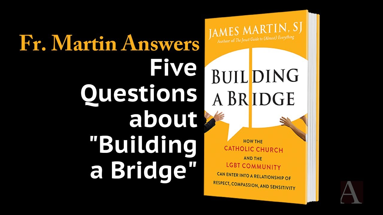 Stepping Out Onto The Bridge: Father James Martin Responds To Conversation  Surrounding His Lgbt Book  America Magazine
