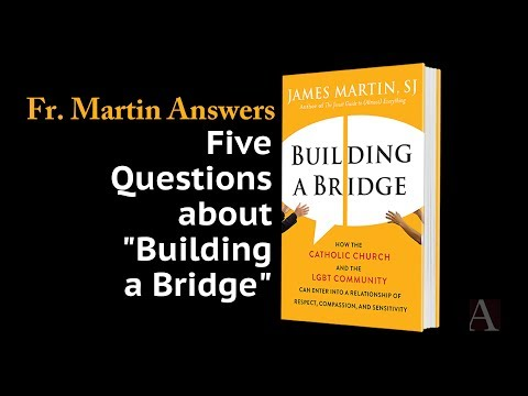 "Fr. James Martin, S.J.: Five Questions about ""Building a Bridge"""
