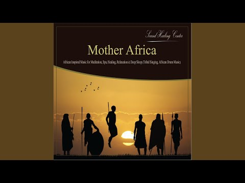 Mother Africa: African Inspired Music for Meditation, Spa, Healing, Relaxation & Deep Sleep