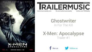 X-Men: Apocalypse - Trailer #1 Music #2 (Ghostwriter - In For The Kill)