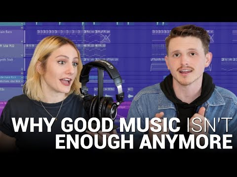 Why Good Music ISN'T ENOUGH anymore!