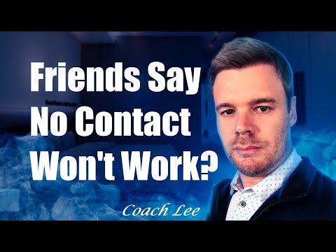 What If My Friends Say No Contact Is A Bad Idea?
