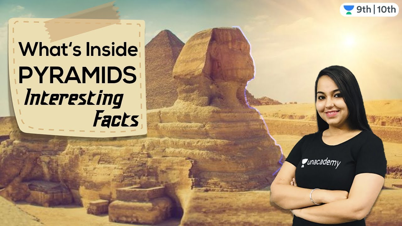 What's Inside Pyramids | Interesting Facts | Unacademy Class 9 and 10 | Deepakshi Maini