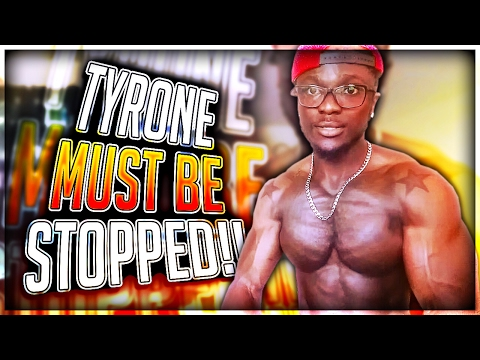 TYRONE MUST BE STOPPED!!