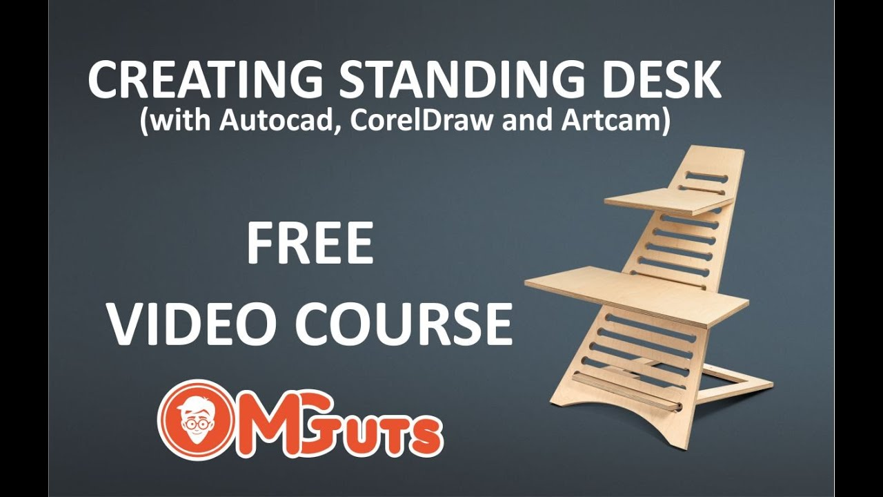 Full FREE video course - Creating standing desk with Autocad, CorelDraw X8 and Artcam