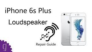iPhone 6s Plus Loudspeaker Repair Guide