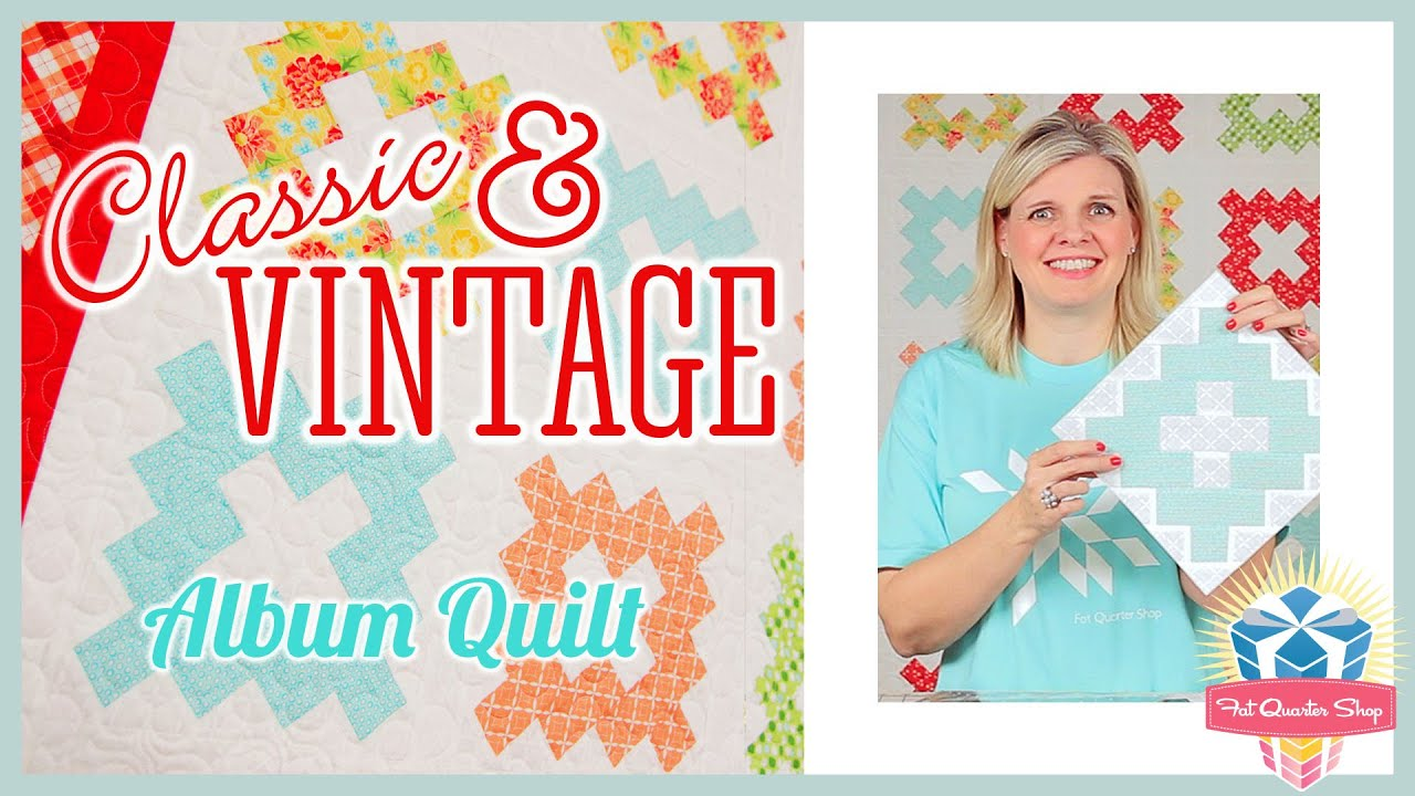 Classic & Vintage Series - Album Quilt! Easy Quilting Tutorial with  Kimberly Jolly