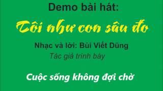 Demo bài hát: Tôi như con sâu đo, sáng tác và trình bày: Bùi Viết Dũng
