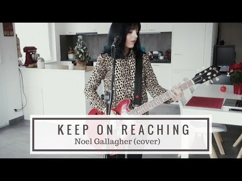 Keep on Reaching - Noel Gallagher's High Flying Birds (cover)