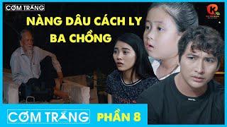 CƠM TRẮNG 12: NÀNG DÂU CÁCH LÝ BỐ CHỒNG  P8 | PHIM NGẮN 2020 | NGỤY MINH KHANG, NGÂN CHI
