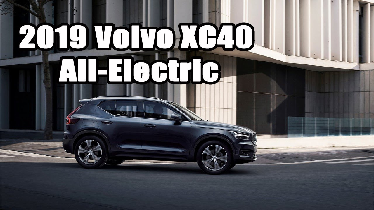 everything you want to know  2019 volvo xc40 all electric variant and inscription model