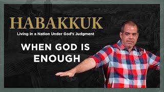 When God is En๐ugh (Habakkuk 3:16-19)