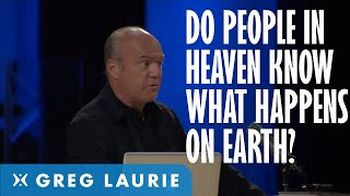 Do People In Heaven Know What Is Happening On Earth?