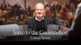Lesson Seven | A Constitution that Encourages Reason to Rule the Passions
