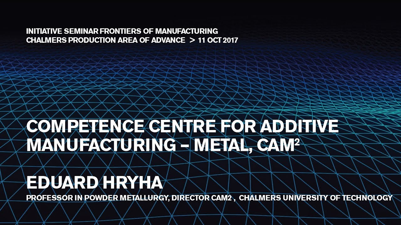 Competence Centre for Additive Manufacture – Metal (CAM2), Chalmers