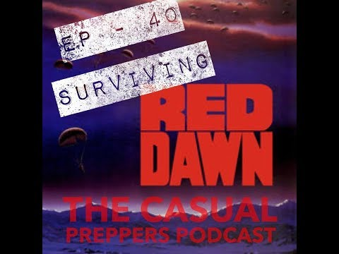 Surviving Red Dawn - Ep 40 - The Casual Preppers Podcast