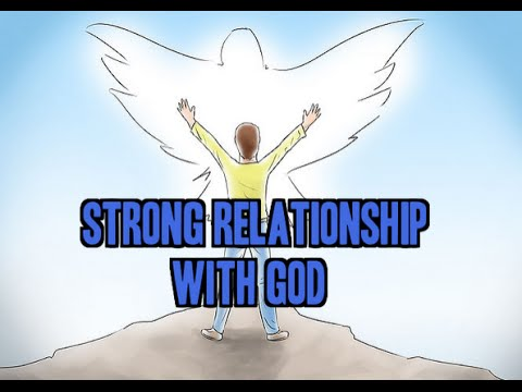 how to develop a strong relationship with god
