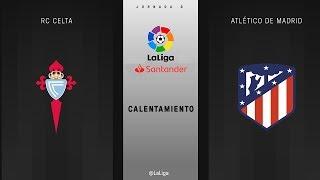 Calentamiento RC Celta vs Atlético de Madrid