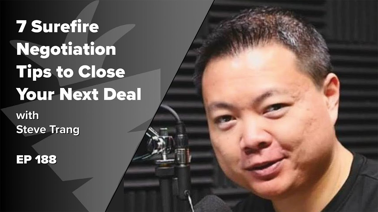 7 Surefire Negotiation Tactics to Close Your Next Deal w/ Steve Trang of Real Estate Disruptors