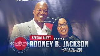 Guest Dr. Rodney B. Jackson - The Conversation with Maria Byrd