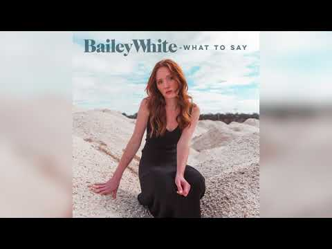What to Say   Bailey White Single