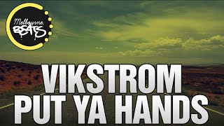 Vikstrom Put Ya Hands Original Mix