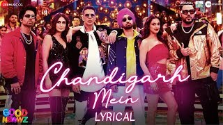 Chandigarh Mein - Lyrical | Good Newwz| Akshay, Kareena, Diljit, Kiara| Badshah, Harrdy, Lisa, Asees