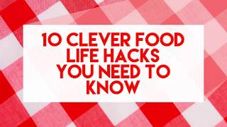 10 clever food life hacks you need to know