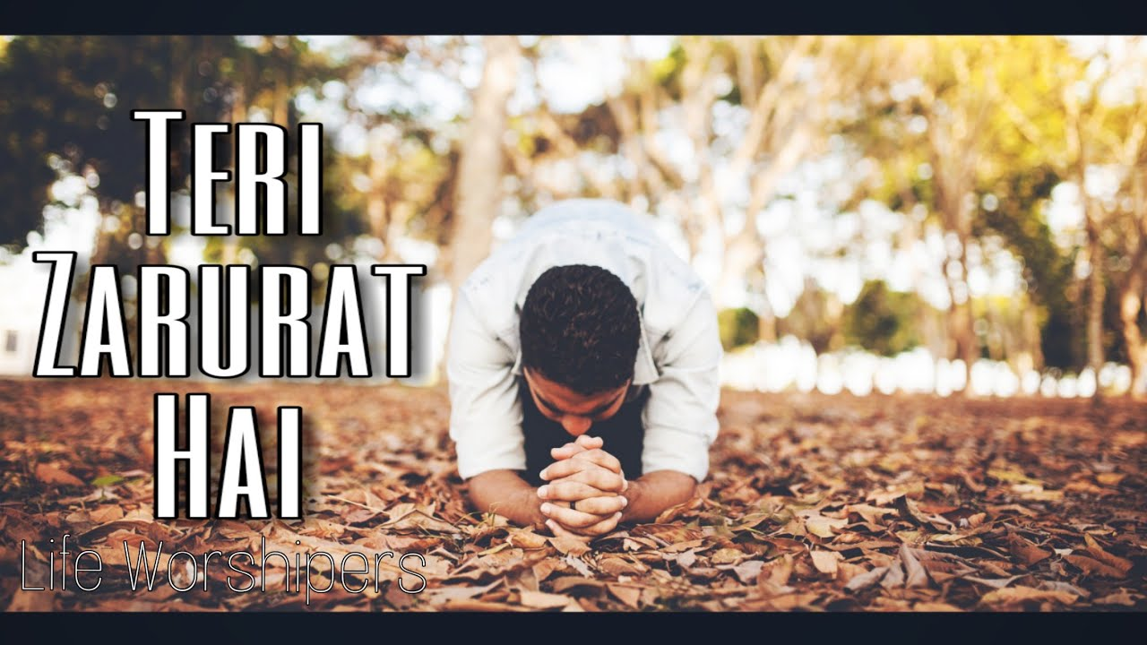 Teri Zarurat Hai || Life Worshipers || Latest Heart touching Hindi Christian Song